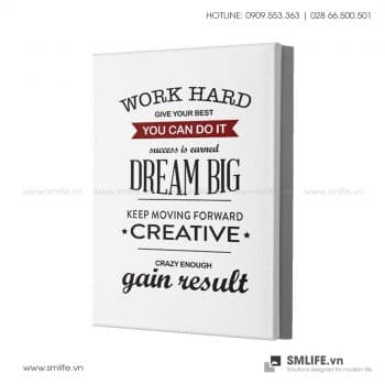Tranh văn phòng | Work Hard Give Your Best You Can Do It Success Is Earned Dream Big Keep Moving Forward Creative Crazy Enough Gain Result