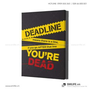 Tranh động lực văn phòng | Deadline means there is a line, if you go after that line you're dead