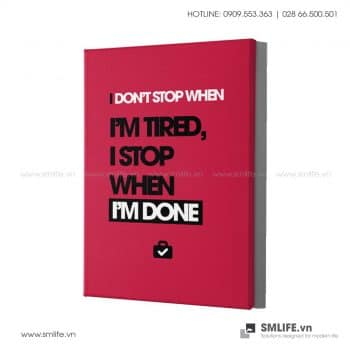 Tranh văn phòng | I Don't Stop When I'm Tired, I Stop When I'm Done
