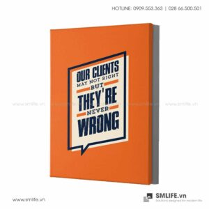 Tranh động lực văn phòng | Our Clients may not right but They're never wrong